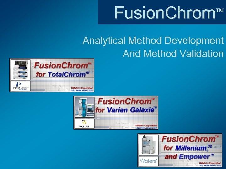 Fusion. Chrom Analytical Method Development And Method Validation