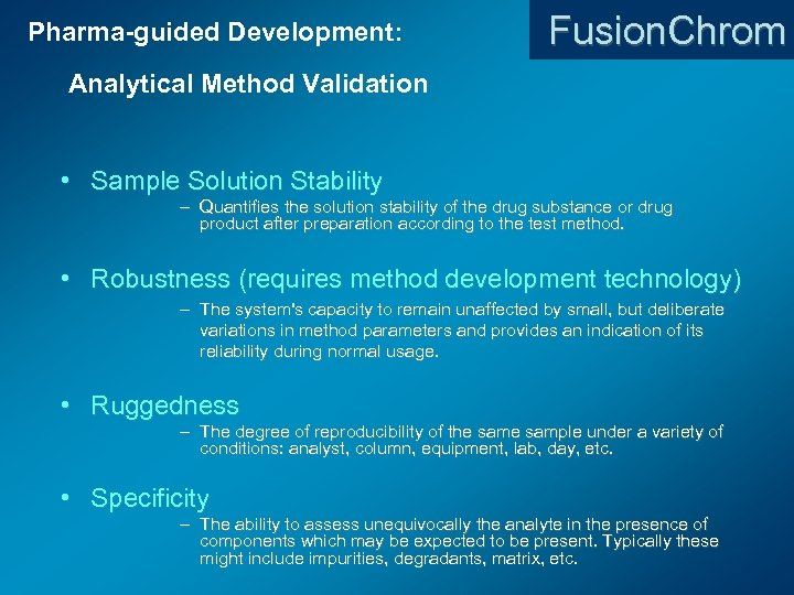Pharma-guided Development: Fusion. Chrom Analytical Method Validation • Sample Solution Stability – Quantifies the