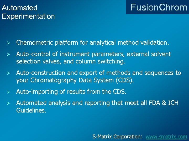 Fusion. Chrom Automated Experimentation Ø Chemometric platform for analytical method validation. Ø Auto-control of