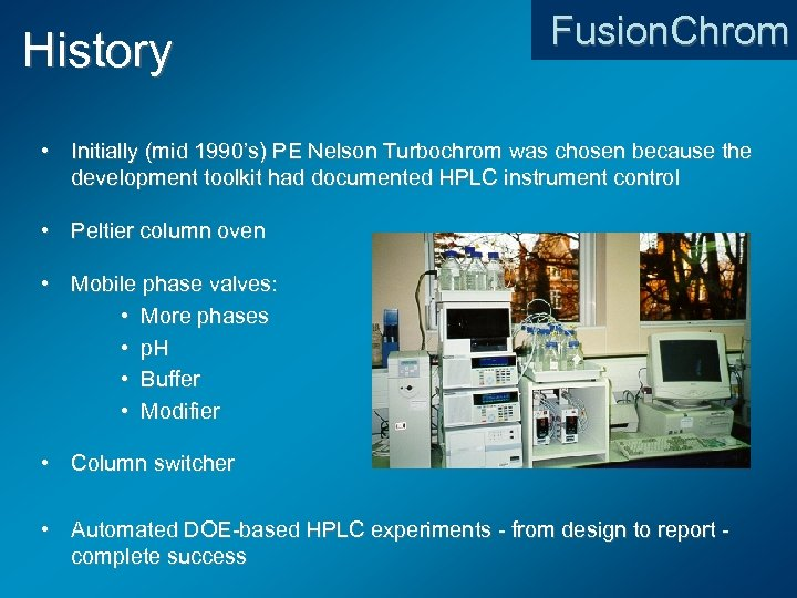 History Fusion. Chrom • Initially (mid 1990's) PE Nelson Turbochrom was chosen because the