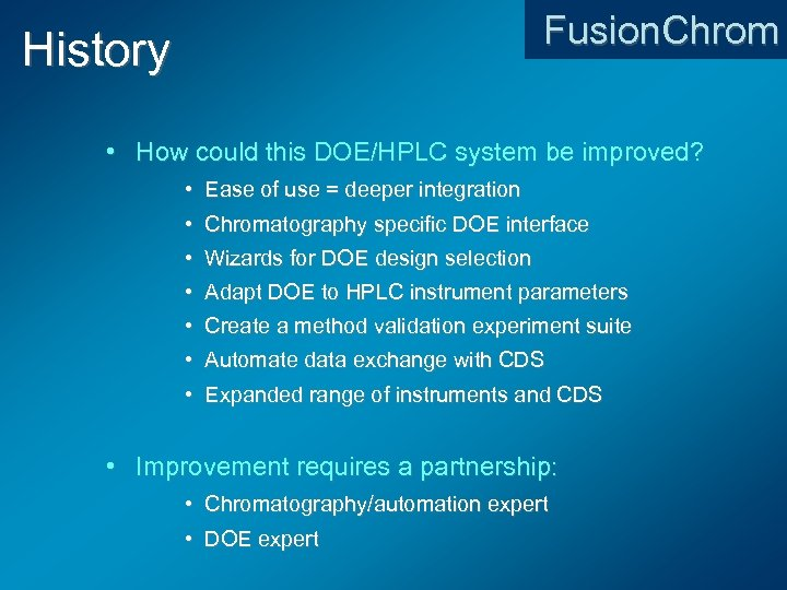 History Fusion. Chrom • How could this DOE/HPLC system be improved? • Ease of