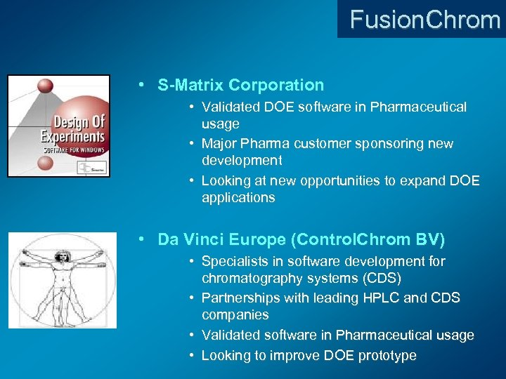 Fusion. Chrom • S-Matrix Corporation • Validated DOE software in Pharmaceutical usage • Major