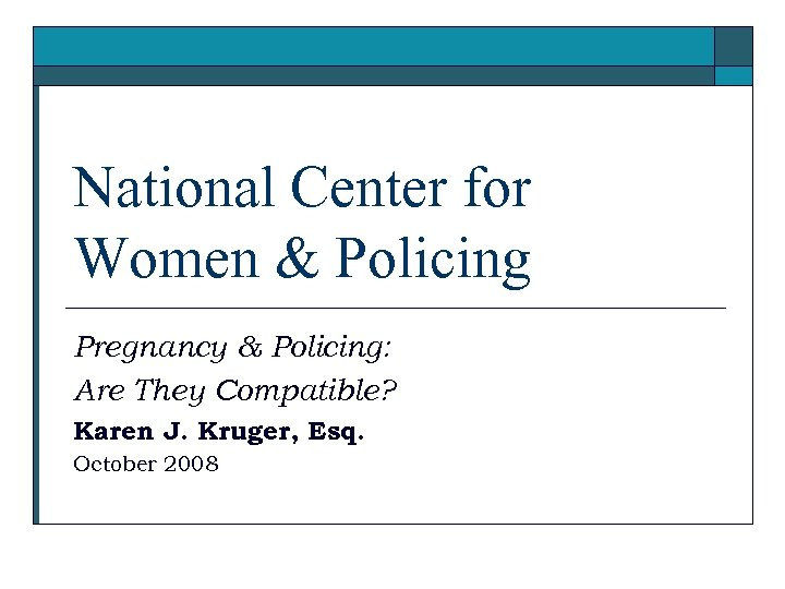 National Center for Women & Policing Pregnancy & Policing: Are They Compatible? Karen J.