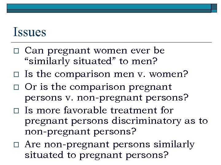 """Issues o o o Can pregnant women ever be """"similarly situated"""" to men? Is"""