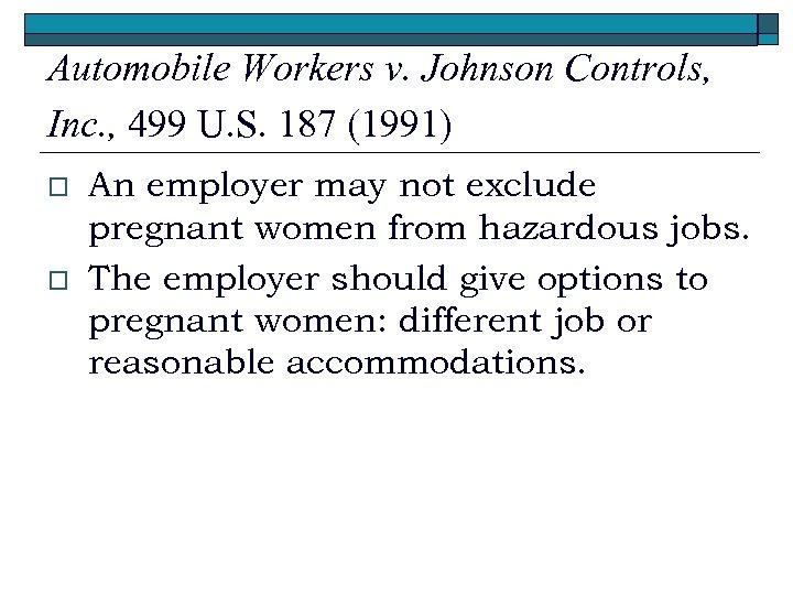 Automobile Workers v. Johnson Controls, Inc. , 499 U. S. 187 (1991) o o