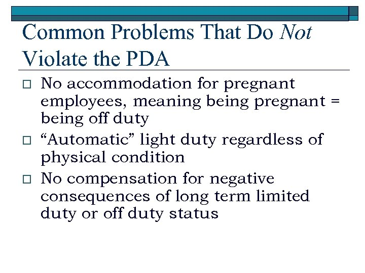 Common Problems That Do Not Violate the PDA o o o No accommodation for