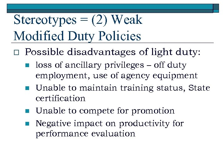 Stereotypes = (2) Weak Modified Duty Policies o Possible disadvantages of light duty: n