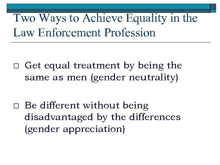 Two Ways to Achieve Equality in the Law Enforcement Profession o Get equal treatment