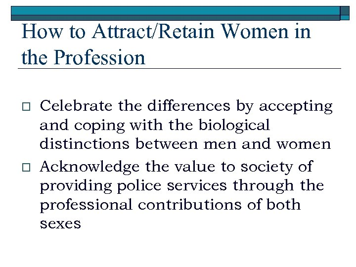 How to Attract/Retain Women in the Profession o o Celebrate the differences by accepting