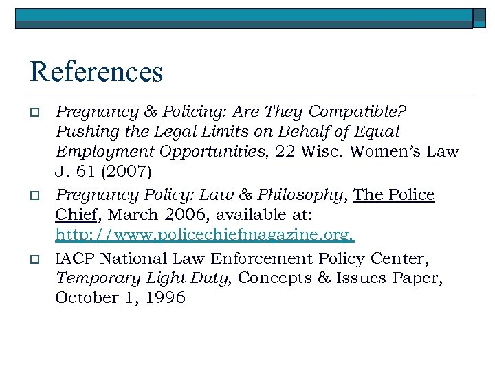 References o o o Pregnancy & Policing: Are They Compatible? Pushing the Legal Limits