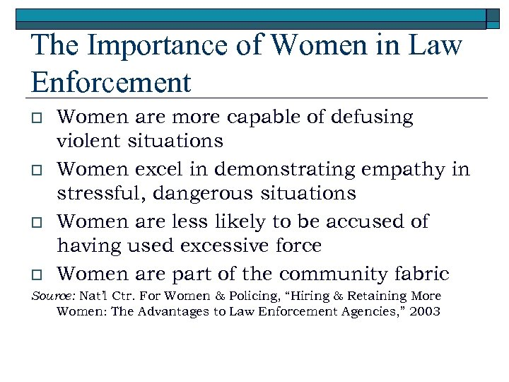 The Importance of Women in Law Enforcement o o Women are more capable of