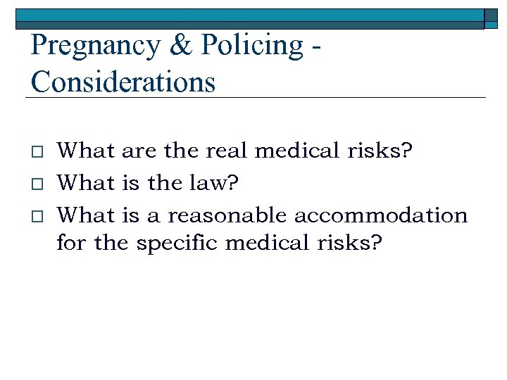 Pregnancy & Policing Considerations o o o What are the real medical risks? What