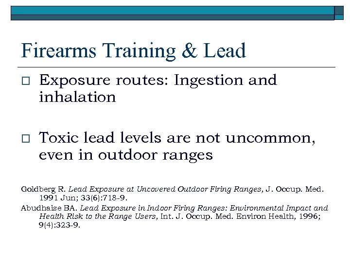 Firearms Training & Lead o Exposure routes: Ingestion and inhalation o Toxic lead levels