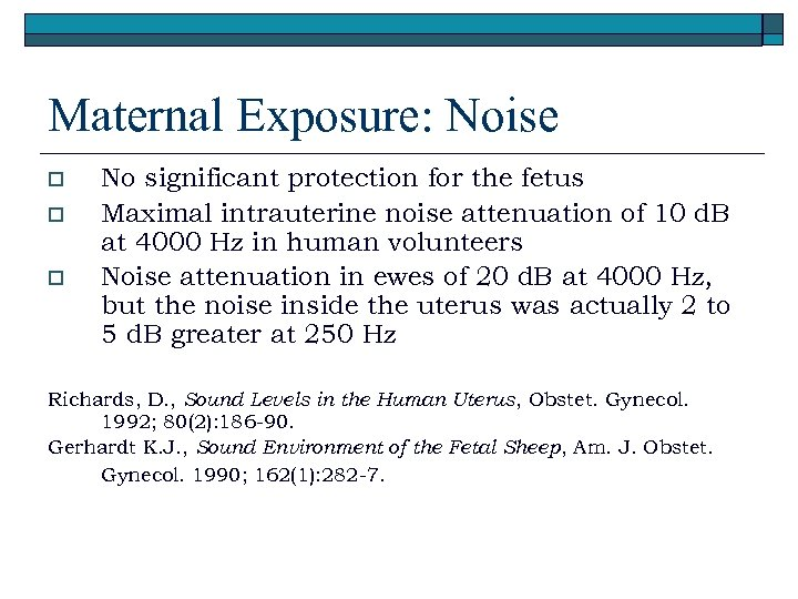 Maternal Exposure: Noise o o o No significant protection for the fetus Maximal intrauterine