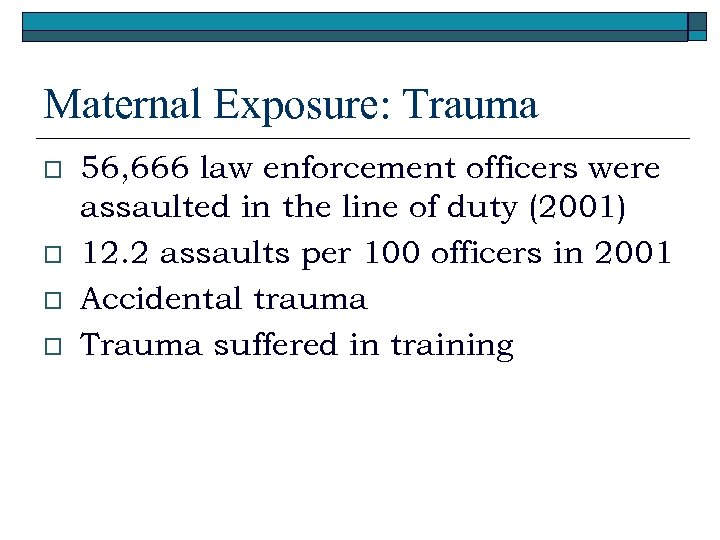 Maternal Exposure: Trauma o o 56, 666 law enforcement officers were assaulted in the