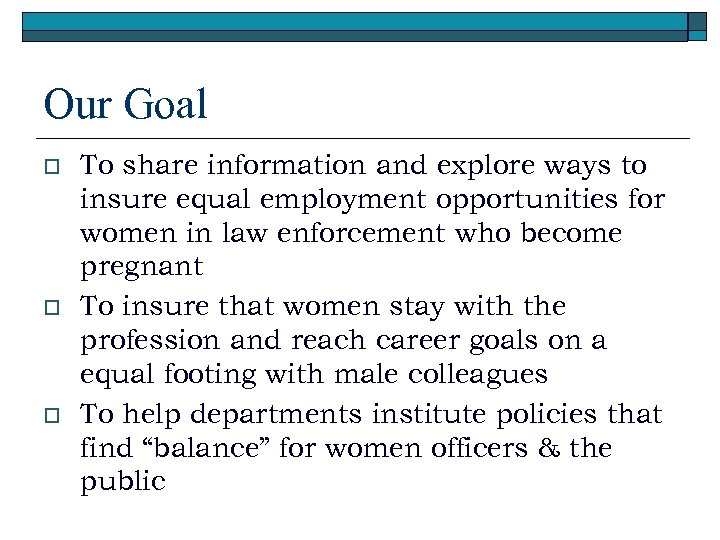 Our Goal o o o To share information and explore ways to insure equal