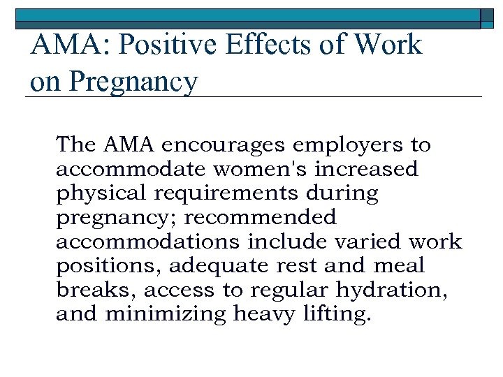 AMA: Positive Effects of Work on Pregnancy The AMA encourages employers to accommodate women's