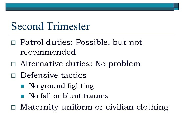 Second Trimester o o o Patrol duties: Possible, but not recommended Alternative duties: No