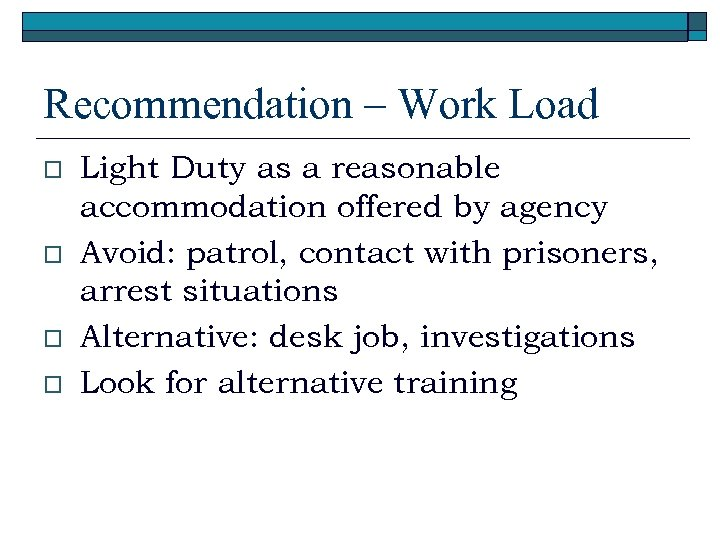 Recommendation – Work Load o o Light Duty as a reasonable accommodation offered by
