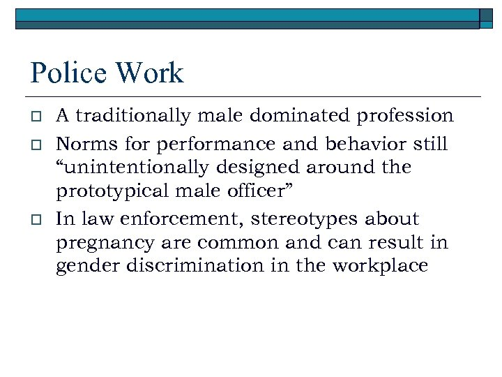 Police Work o o o A traditionally male dominated profession Norms for performance and