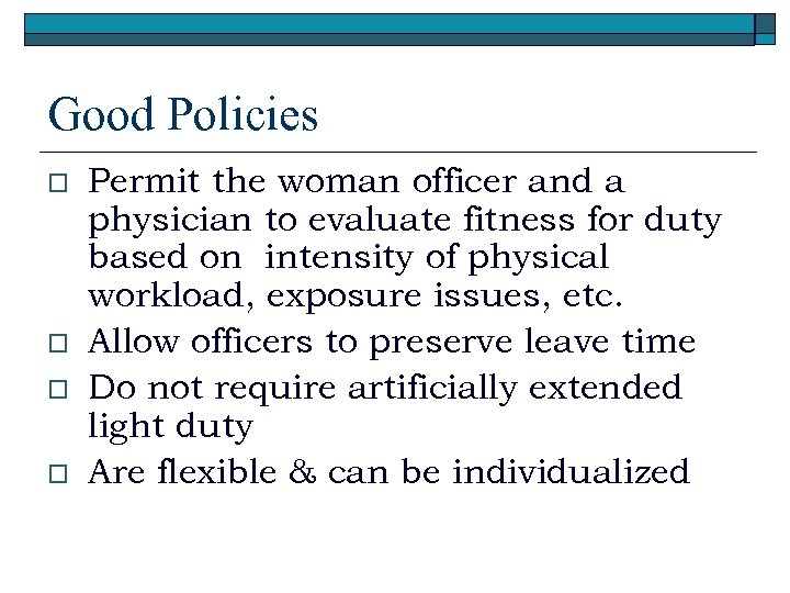 Good Policies o o Permit the woman officer and a physician to evaluate fitness