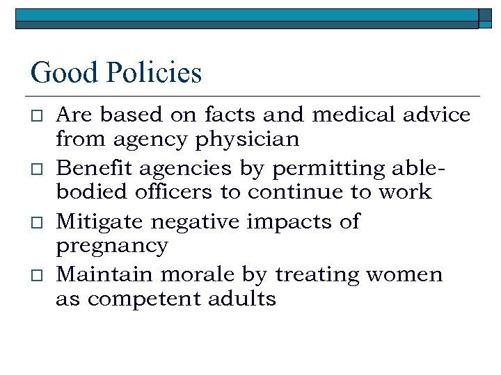 Good Policies o o Are based on facts and medical advice from agency physician