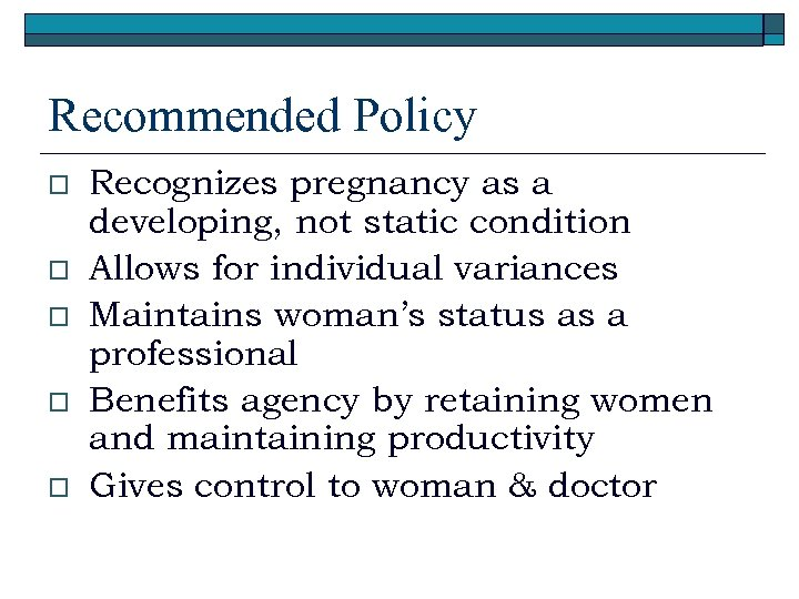 Recommended Policy o o o Recognizes pregnancy as a developing, not static condition Allows