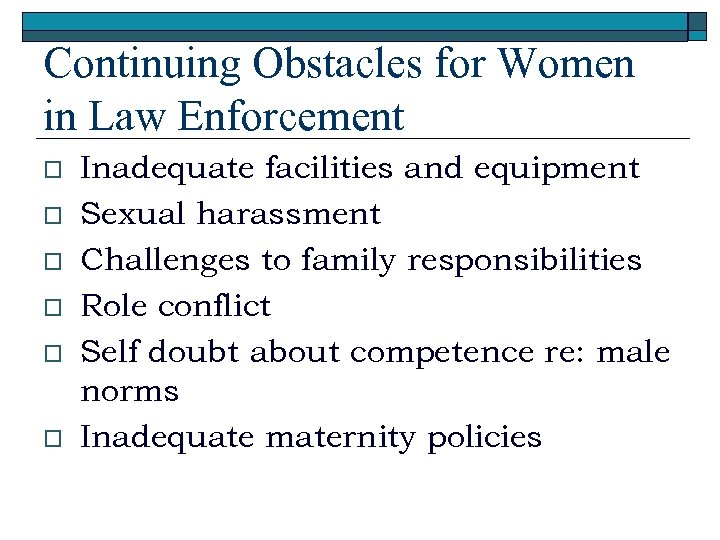 Continuing Obstacles for Women in Law Enforcement o o o Inadequate facilities and equipment