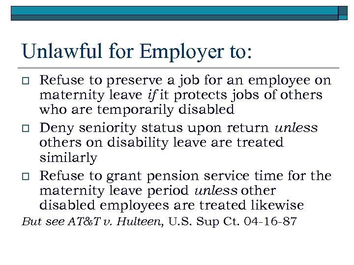 Unlawful for Employer to: o o o Refuse to preserve a job for an