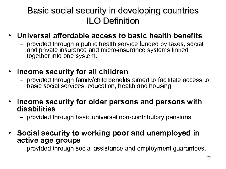 Basic social security in developing countries ILO Definition • Universal affordable access to basic