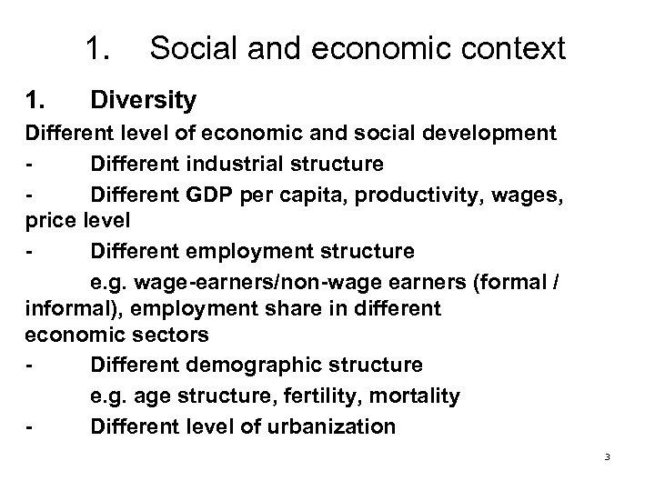 1. 1. Social and economic context Diversity Different level of economic and social development