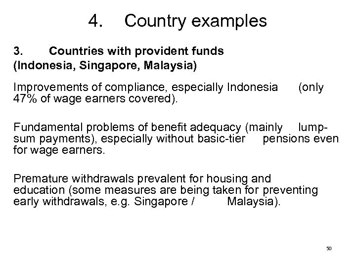 4. Country examples 3. Countries with provident funds (Indonesia, Singapore, Malaysia) Improvements of compliance,