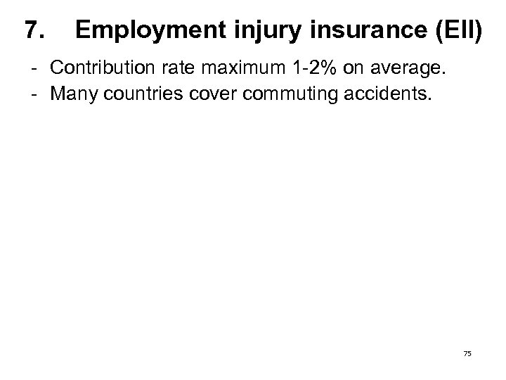 7. Employment injury insurance (EII) - Contribution rate maximum 1 -2% on average. -