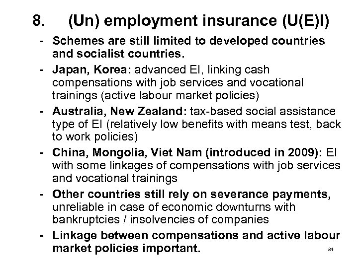 8. (Un) employment insurance (U(E)I) - Schemes are still limited to developed countries and