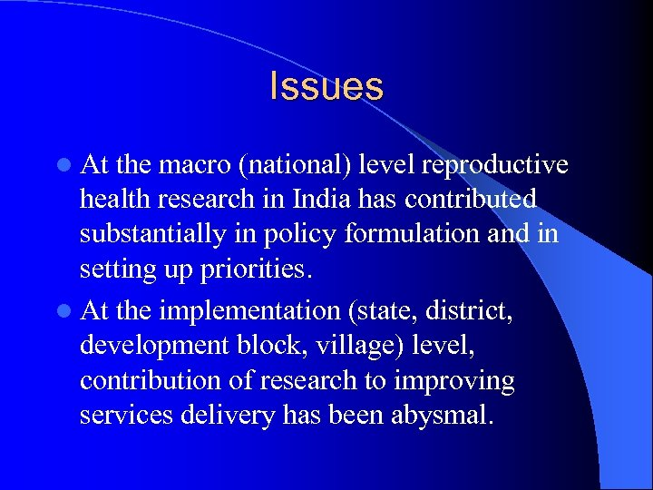 Issues l At the macro (national) level reproductive health research in India has contributed