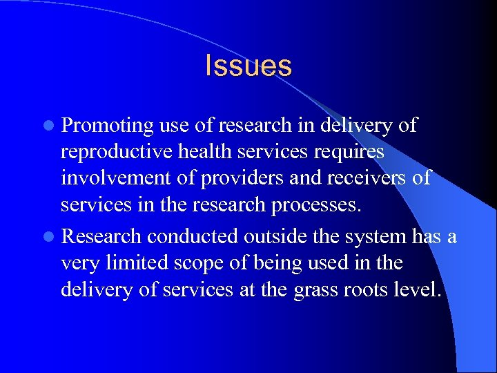 Issues l Promoting use of research in delivery of reproductive health services requires involvement