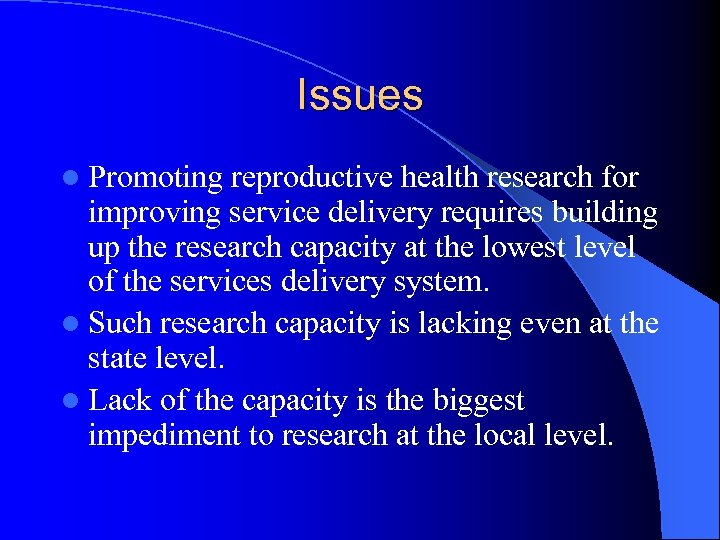Issues l Promoting reproductive health research for improving service delivery requires building up the