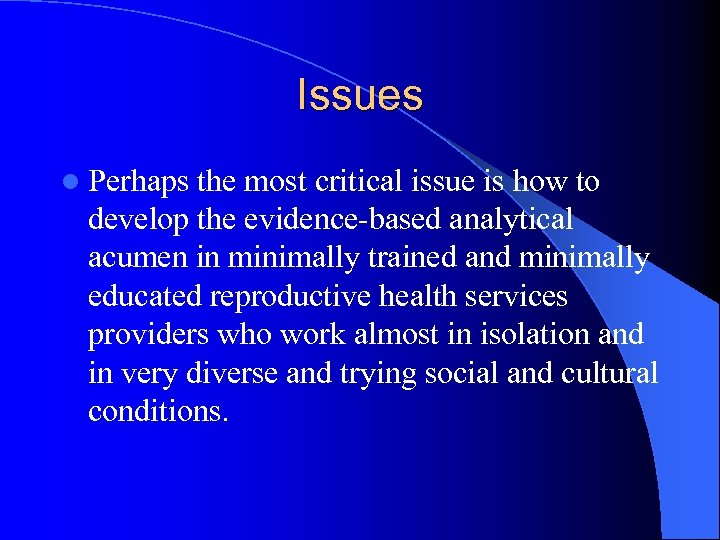 Issues l Perhaps the most critical issue is how to develop the evidence-based analytical