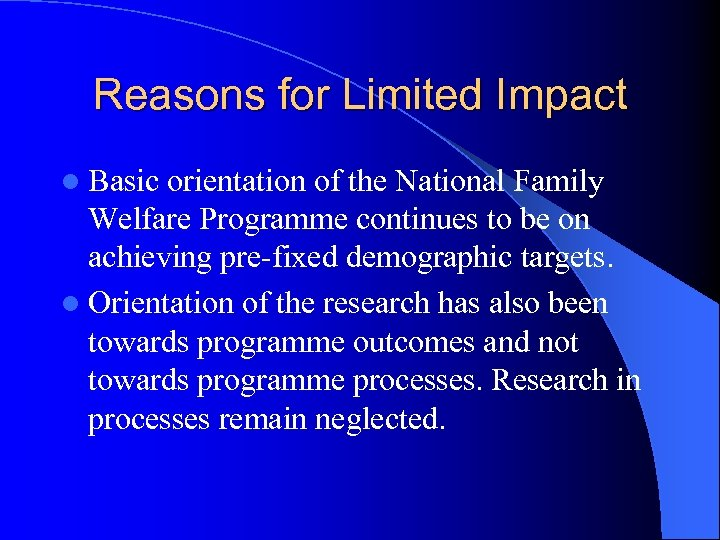 Reasons for Limited Impact l Basic orientation of the National Family Welfare Programme continues