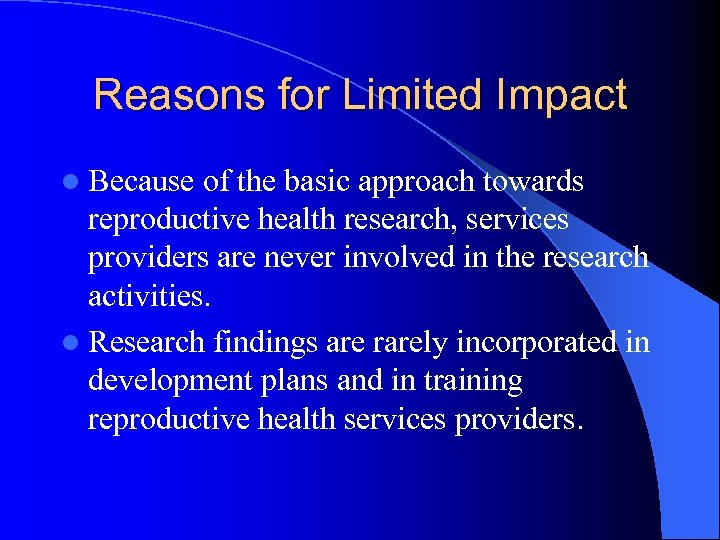 Reasons for Limited Impact l Because of the basic approach towards reproductive health research,