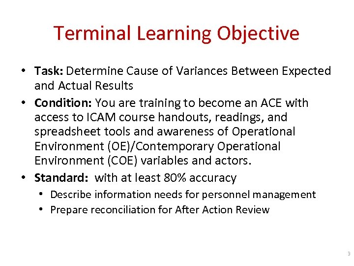 Terminal Learning Objective • Task: Determine Cause of Variances Between Expected and Actual Results