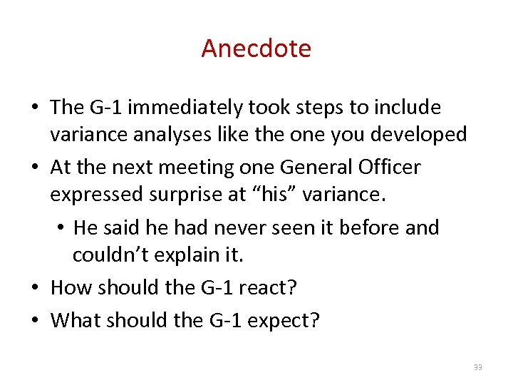 Anecdote • The G-1 immediately took steps to include variance analyses like the one