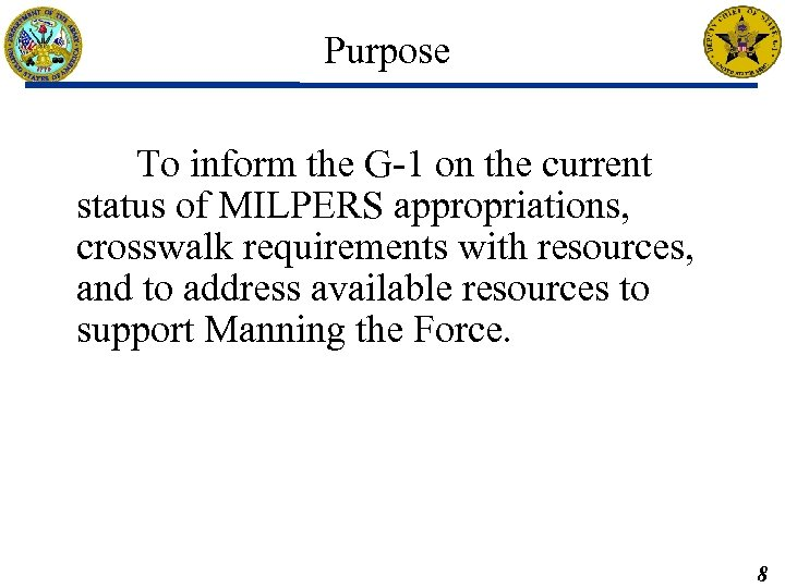 Purpose To inform the G-1 on the current status of MILPERS appropriations, crosswalk requirements