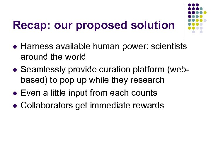 Recap: our proposed solution l l Harness available human power: scientists around the world
