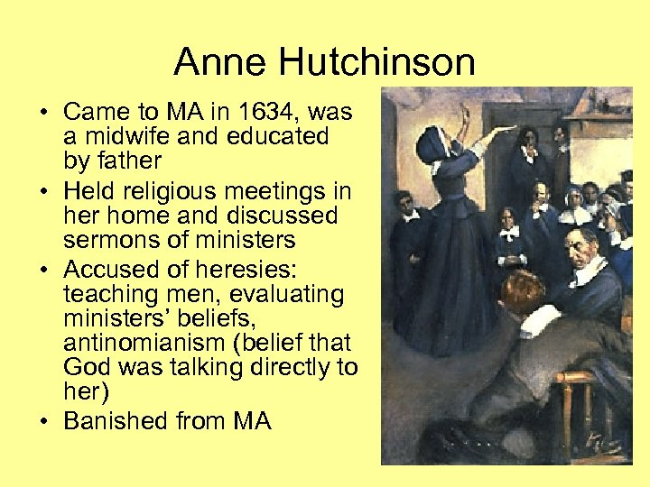 Anne Hutchinson • Came to MA in 1634, was a midwife and educated by
