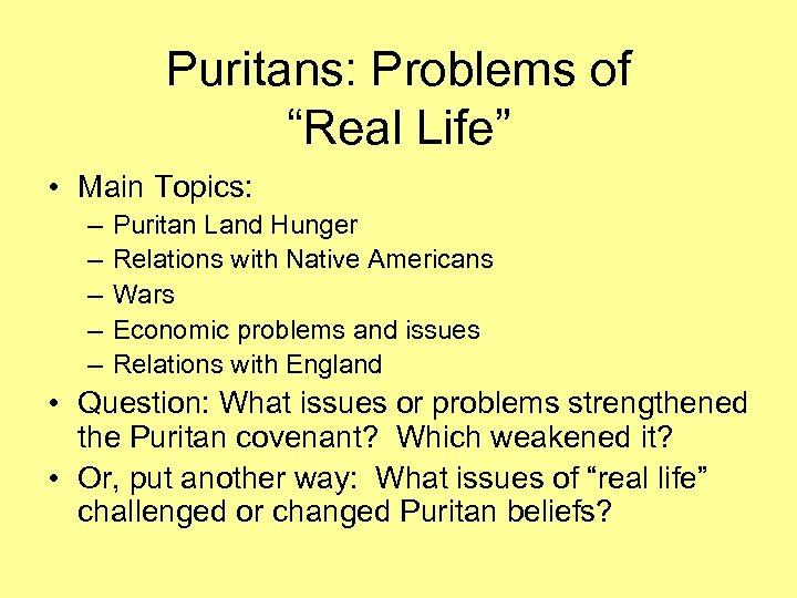 "Puritans: Problems of ""Real Life"" • Main Topics: – – – Puritan Land Hunger"