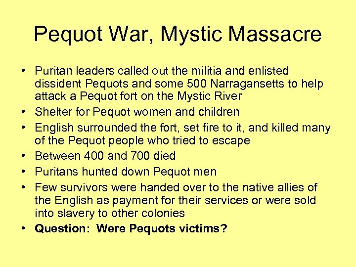 Pequot War, Mystic Massacre • Puritan leaders called out the militia and enlisted dissident