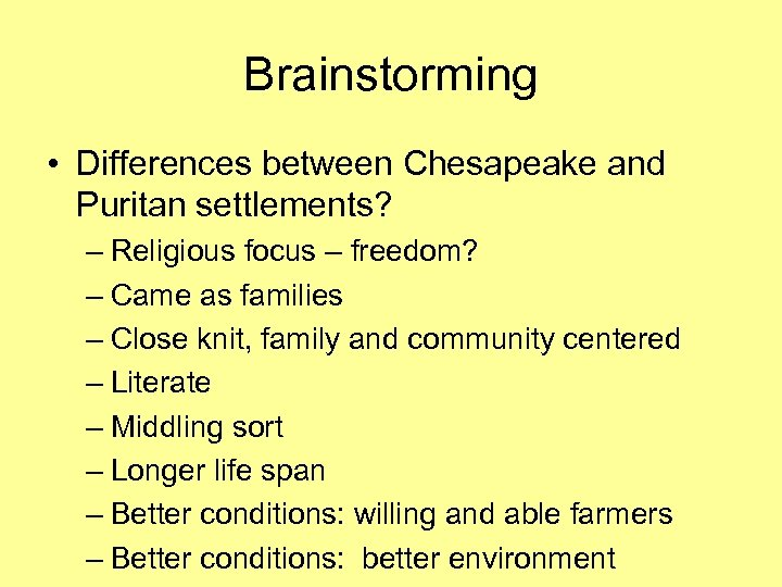 Brainstorming • Differences between Chesapeake and Puritan settlements? – Religious focus – freedom? –