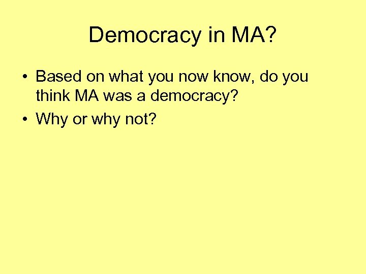 Democracy in MA? • Based on what you now know, do you think MA