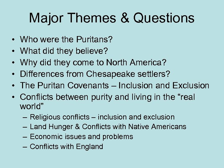 Major Themes & Questions • • • Who were the Puritans? What did they